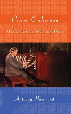 Pierre Cochereau: Organist of Notre-Dame
