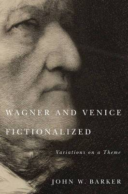 Wagner and Venice Fictionalized: Variations on a Theme