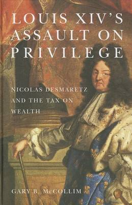 Louis XIV's Assault on Privilege: Nicolas Desmaretz and the Tax on Wealth