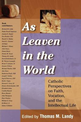 As Leaven in the World: Catholic Perspectives on Faith, Vocation and the Intellectual Life