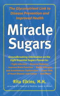 Miracle Sugars: The Glyconutrient Link to Disease Prevention and Improved Health