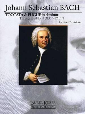 Toccata and Fugue in D Minor: For Solo Violin