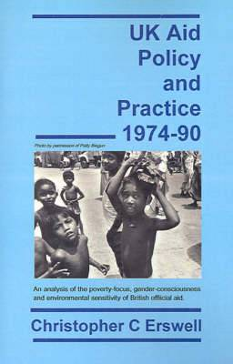 UK Aid Policy and Practice 1974-90: An Analysis of the Poverty-Focus, Gender-Consciousness and Environmental Sensitivity of British Official Aid