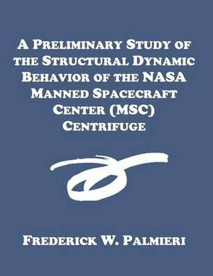 A Preliminary Study of the Structural Dynamic Behavior of the NASA Manned Spacecraft Center (Msc) Centrifuge