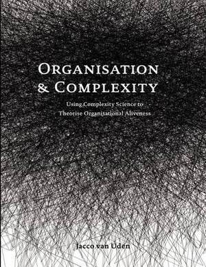 Organisation and Complexity: Using Complexity Science to Theorise Organisational Aliveness