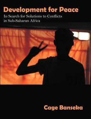 Development for Peace: In Search for Solutions to Conflicts in Sub-Saharan Africa