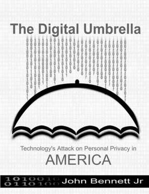 The Digital Umbrella: Technology's Attack on Personal Privacy in America