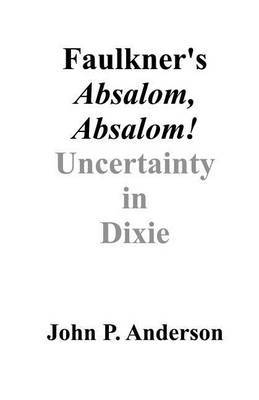 Faulkner's Absalom, Absalom!: Uncertainty in Dixie