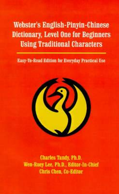 Webster's English-Pinyin-Chinese Dictionary, Level One for Beginners Using Traditional Characters: Easy-To-Read Edition for Everyday Practical Use