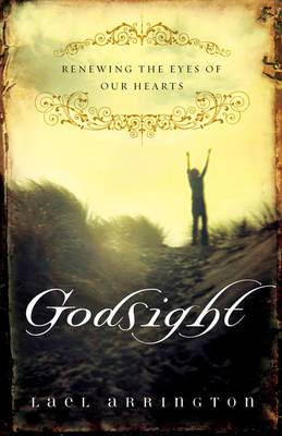 Godsight: Renewing the Eyes of Our Hearts