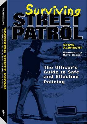 Surviving Street Patrol: The Officer's Guide to Safe and Effective Policing