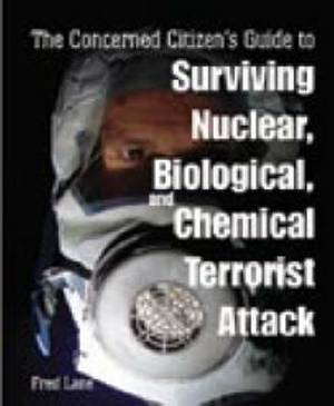 The Concerned Citizen's Guide to Surviving Nuclear, Biological and Chemical Terrorist Attack