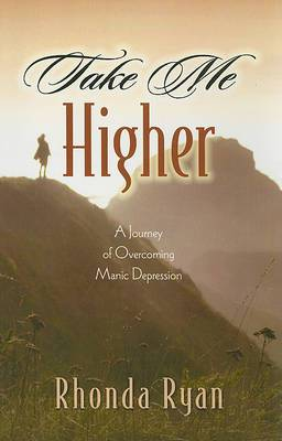 Take Me Higher: A Journey of Overcoming Manic Depression