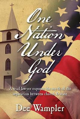 One Nation Under God: A Trial Lawyer Exposes the Myth of the Separation Between Church & State