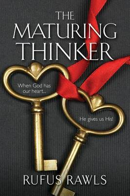 The Maturing Thinker, When God Has Our Heart...He Gives Us His!