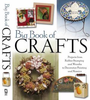 The Big Book of Crafts: Over 70 Projects from Rubber Stamping and Wreaths to Decorative Painting and Mosaics