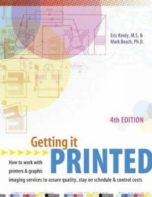 Getting it Printed: How to Work with Printers and Graphic Imaging Services to Assure Quality, Stay on Schedule and Control Costs