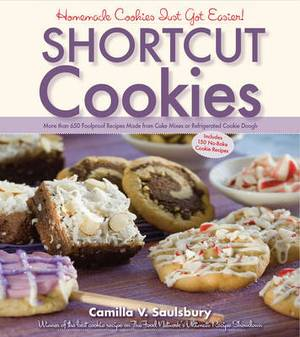The Ultimate Shortcut Cookie Cookbook: 745 Scrumptious Recipes That Start with Refrigerated Cookie Dough, Cake Mix, Brownie Mix, or Ready-to-Eat Cereal
