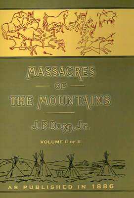 Massacres of the Mountains: A History of the Indian Wars of the Far West Volume II