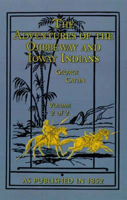 The Adventures of the Ojibbeway and Ioway Indians: v.2