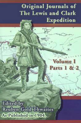 Original Journals of the Lewis and Clark Expedition: Pt. 1, Pt. 2