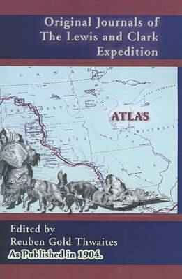 Atlas Accompanying the Original Journals of the Lewis and Clark Expedition: 1804-1806