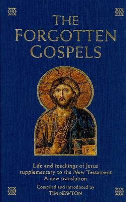 The Forgotten Gospels: Life and Teachings of Jesus Supplementary to the New Testament: A New Translation