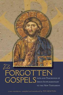The Forgotten Gospels: Life and Teachings of Jesus Supplementary to the New Testament