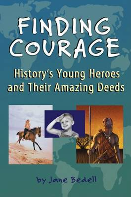 Finding Courage: History's Young Heroes and Their Amazing Deeds