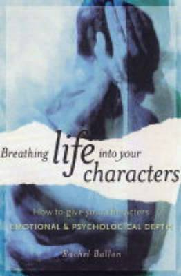 Breathing Life into Your Characters: How to Give Your Characters Emotional and Psychological Depth