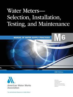 M6 Water Meters - Selection, Installation, Testing and Maintenance