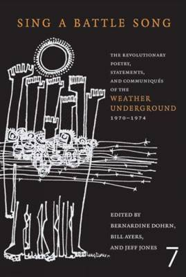 Sing a Battle Song: The Revolutionary Poetry, Statements and Communiques of the Weather Underground 1970-1974