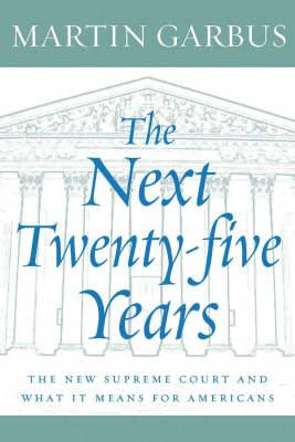 The Next Twenty-five Years: The New Supreme Court and What It Means for America