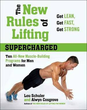 The New Rules Of Lifting: Supercharged: Ten All New Programs for Men and Women: Lose Fat, Gain Muscle, and Get Strong!