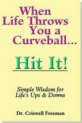 When Life Throws You a Curveball, Hit it: Simple Wisdom for Life's Ups and Downs