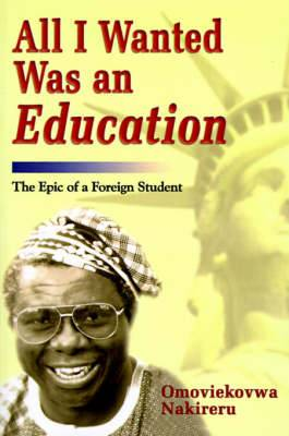 All I Wanted Was an Education: The Epic of a Foreign Student