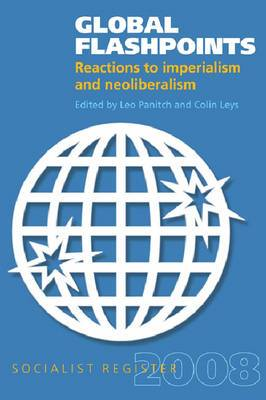 Global Flashpoints: Reactions to Imperialism and Neoliberalism - Socialist Register 2008