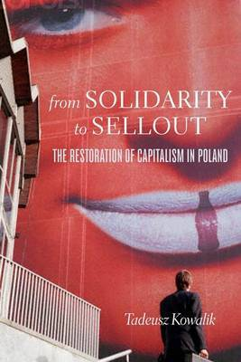 From Solidarity to Sellout: The Restoration of Capitalism in Poland