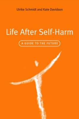 Life After Self-Harm: A Guide to the Future