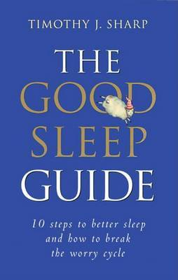 The Good Sleep Guide: 10 Steps to Better Sleep and How to Break the Worry Cycle