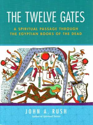 The Twelve Gates: A Spiritual Passage Through the Egyptian Book of the Dead