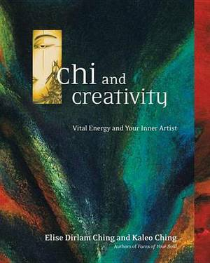 Chi and Creativity: Vital Energy and Your Inner Artist
