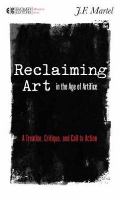 Reclaiming Art in the Age of Artifice: A Treatise, Critique, and Call to Action