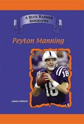 Peyton Manning: Indianapolis Colts Star Quarterback