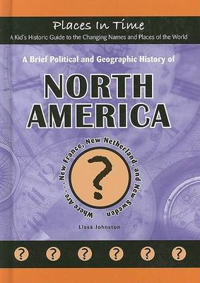A Brief Political and Geographic History of North America: Where Are... New France, New Netherland, and New Sweden