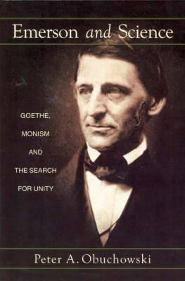 Emerson and Science: Goethe, Monism and the Search for Unity