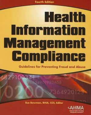 Health Information Management Compliance: Guidelines for Preventing Fraud and Abuse