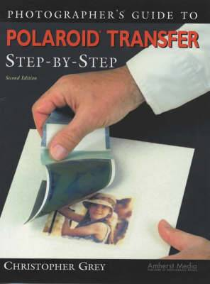 Photographer's Guide to Polaroid Transfer Step-by-Step - 2nd Ed
