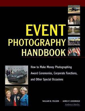 Event Photography Handbook: How to Make Money Photographing Award Ceremonies, Corporate Functions and Other Special Occassions