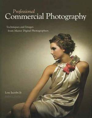 Professional Commercial Photography: Techniques and Images from Master Photographers